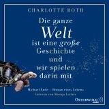 Hörbuchcover Roth - Die ganze Welt ist eine große Geschichte, und wir spielen darin mit